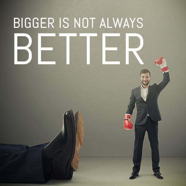 bigger is not always better